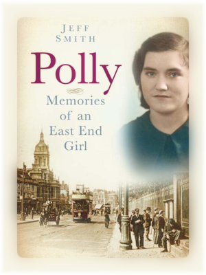 Polly. Memories of an East End Girl. By Jeff Smith